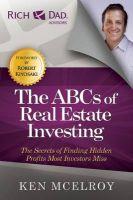 The ABCs of Real Estate Investing: The Secrets of Finding Hidden Profits Most Investors Miss: Book by Ken McElroy , Robert Kiyosaki