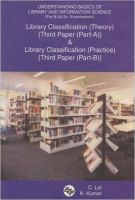 Understanding Basics of Library and Information Science (for B.Lib.SC. Examinations): Library Classification (Theory) {Third Paper (Part-A)} and Library Classification (Practice) {Third Paper (Part-B)}: Book by C Lal