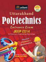Uttarakhand Polytechnics Entrance Exam JEEP 2014 for Diploma in Engineering / Technology Physics | Chemistry | Mathematics: Book by Arihant Experts