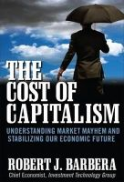 The Cost Of Capitalism: Book by Robert Barbera