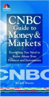 CNBC Guide to Money and Markets: Everything You Need to Know About Your Finances and Investments: Book by Jeff Wuorio