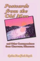 Postcards from the Old Man and Other Correspondence from Clearwater, Minnesota: Book by Cynthia Anne Frank Stupnik