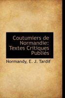 Coutumiers de Normandie: Textes Critiques Publi?'s: Book by Normandy E J Tardif