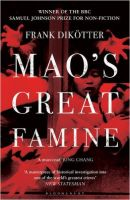 Mao's Great Famine: The History of China's Most Devastating Catastrophe, 1958-62: Book by Frank Dikotter
