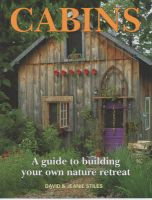 Cabins: A Guide to Building Your Own Nature Retreat: Book by David Stiles