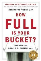 How Full is Your Bucket: Positive Strategies for Life and Work: Book by Tom Rath
