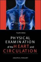 Physical Examination of the Heart and Circulation: Book by Joseph K. Perloff
