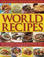 The Classic Encyclopedia of Worlds Recipes: Over 350 Traditional Recipes from the World's Best-loved Cuisines Shown Step by Step in Over 1500 Photographs: Book by Sarah Ainley