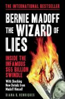 Bernie Madoff, the Wizard of Lies: Inside the Infamous $65 Billion Swindle: Book by Diana B. Henriques