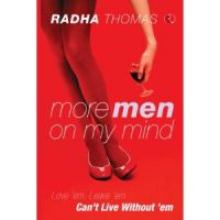 More Men On My Mind: Love 'Em, Leave 'Em, Can't Live Without 'Em: Book by Radha Thomas