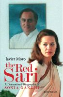 The Red Sari: A Dramatised Biography of Sonia Gandhi: Book by Javier Moro
