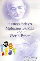 Human values mahatma gandhi and world peace (English): Book by                                                       Aishvarya Partap  is a research scholar at JNU Jaipur. His M.Phil dissertation on Gandhian Ideology in the novels of Raja Rao was awarded A grade by CDLU Sirsa. He has teaching experience of more than a decade at Sh. L.N. Hindu College, Rohtak and Ro0yal Institute of Management & Technology, G... View More                                                                                                    Aishvarya Partap  is a research scholar at JNU Jaipur. His M.Phil dissertation on Gandhian Ideology in the novels of Raja Rao was awarded A grade by CDLU Sirsa. He has teaching experience of more than a decade at Sh. L.N. Hindu College, Rohtak and Ro0yal Institute of Management & Technology, Gohana. He is in the habit of writing critical comments on social issues in the college magazines and local newspapers. He belives that only Gandhian Ideology can bring real peace and prosperity to the present world.   Dr. J.K. Sharma , Associate Professor in English at S.J.K. College (M.D.U.) Kalanaur, Rohtak, has the teaching experience of over three decades. He has guided more than two dozen research scholars on different topics of current importance.