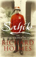 Sahib: The British Soldier in India 1750-1914: Book by Richard Holmes