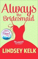 Always the Bridesmaid: Book by Lindsey Kelk