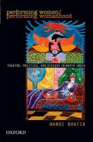 Performing Women: Theatre, Politics, and Dissent in North India: Book by Nandi Bhatia