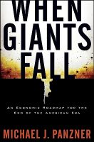 When Giants Fall: An Economic Roadmap for the End of the American Era: Book by Michael J. Panzner