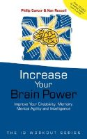 Increase Your Brainpower: Improve Your Creativity Memory, Mental Agility and Intelligence: Book by Philip J. Carter