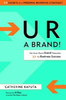 U R a Brand!: How Smart People Brand Themselves for Business Success: Book by Catherine Kaputa