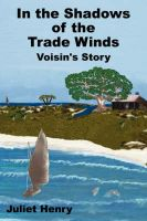 In the Shadows of the Trade Winds: Voisin's Story: Book by Juliet, Henry