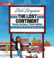The Lost Continent: Travels in Small Town America: Book by Bill Bryson