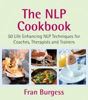 The NLP Cookbook: 50 Life Enhancing NLP Techniques for Coaches, Therapists and Trainers: Book by Fran Burgess