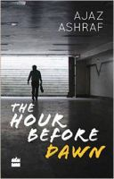 The Hour before Dawn: Book by Ajaz Ashraf