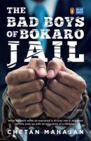 The Bad Boys of Bokaro Jail: Book by Chetan Mahajan