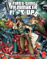 First-Time Filmmaker F*#^-ups: Navigating the Pitfalls to Making a Great Movie: Book by Daryl Goldberg