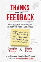 Thanks for the Feedback: The Science and Art of Receiving Feedback Well: Book by Douglas Stone