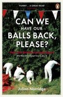 Can We Have Our Balls Back, Please?: How the British Invented Sport: Book by Julian Norridge