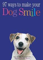 97 Ways to Make Your Dog Smile: Book by Jenny Langbehn