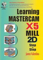 Learning Mastercam X5 Mill 2D Step-by-step: Book by James Valentino
