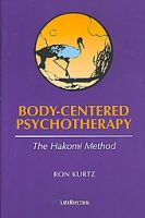 Body-centered Psychotherapy: The Hakomi Method: Book by Ron Kurtz