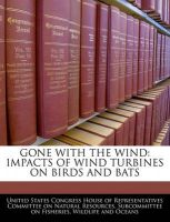 Gone with the Wind: Impacts of Wind Turbines on Birds and Bats