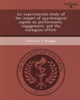 An Experimental Study of the Impact of Psychological Capital on Performance, Engagement, and the Contagion Effect.: Book by Timothy D Hodges