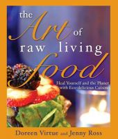 The Art of Raw Living Food: Heal Yourself and the Planet with Eco-delicious Cuisine: Book by Doreen Virtue,Jenny Ross