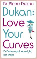 Love Your Curves: Dr Dukan Says Lose Weight, Not Shape: Book by Dr Pierre Dukan