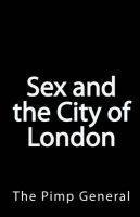 Sex and the City of London: A Guide to the Exciting Nightlife of London - 2010 Edition: Book by The Pimp General