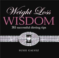 Weight Loss Wisdom: 365 Successful Dieting Tips: Book by Susie Galvez