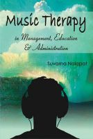 Music Therapy in Management, Education and Administration: Book by Suvarna Nalapat