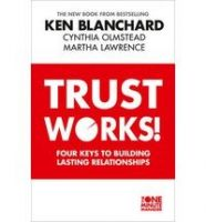 TRUST WORKS!: Book by Ken Blanchard , Cynthia Olmstead , Martha Lawrence