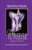 One Powerful Question: : 40 Days & 40 Nights; A Guided Journey of Intentional Self Discovery: Book by Frantonia Pollins