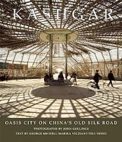 Kashgar: Oasis City on China's Old Silk Road: Book by George Michell
