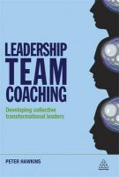 Leadership Team Coaching: Developing Collective Transformational Leadership:Book by Author-Peter Hawkins