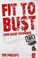 Fit to Bust: How Great Companies Fail: Book by Tim Phillips