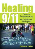 Healing 9/11: Creative Programming by Occupational Therapists: Book by Pat Precin