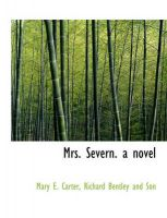 Mrs. Severn. a Novel: Book by Mary E Carter