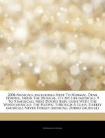 Articles on 2008 Musicals, Including: Next to Normal, Dear Edwina, Shrek the Musical, It's My Life (Musical), 9 to 5 (Musical), Next Door's Baby, Gone with the Wind (Musical), the Hatpin, Through a Glass, Darkly (Musical): Book by Hephaestus Books