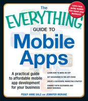 The Everything Guide to Mobile Apps: A Practical Guide to Affordable Mobile App Development for Your Business Learn How to Make an App Get Discovered in the App Store Create a Successful Marketing Strategy Connect with Customers and Boost Business: Book by Peggy Anne Salz
