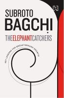 The Elephant Catchers: Book by Subroto Bagchi